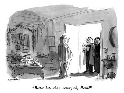 """Better late than never, eh, Herb?"" - New Yorker Cartoon by James Stevenson"