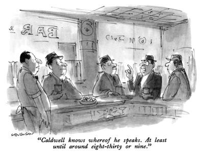 """""""Caldwell know whereof he speaks.  At least until around eight-thirty or n…"""" - New Yorker Cartoon by James Stevenson"""
