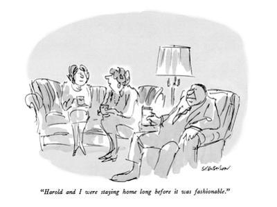 """""""Harold and I were staying home long before it was fashionable."""" - New Yorker Cartoon by James Stevenson"""