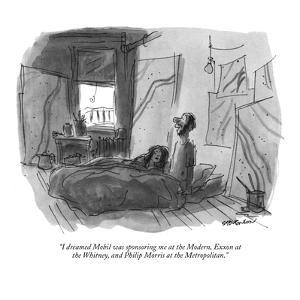 """I dreamed Mobil was sponsoring me at the Modern, Exxon at the Whitney, an…"" - New Yorker Cartoon by James Stevenson"