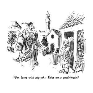 """""""I'm bored with triptychs.  Paint me a quadriptych."""" - New Yorker Cartoon by James Stevenson"""