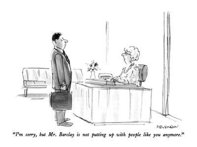 """""""I'm sorry, but Mr. Barclay is not putting up with people like you anymore…"""" - New Yorker Cartoon by James Stevenson"""