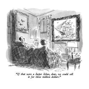 """""""If that were a Jasper Johns, dear, we could sell it for three million dol?"""" - New Yorker Cartoon by James Stevenson"""