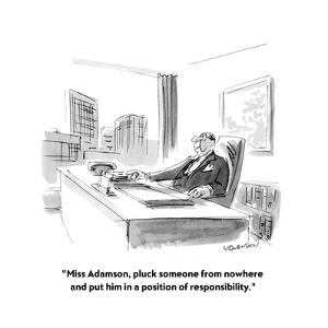 """Miss Adamson, pluck someone from nowhere and put him in a position of re…"" - New Yorker Cartoon by James Stevenson"
