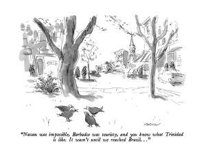 """""""Nassau was impossible, Barbados was touristy, and you know what Trinidad ?"""" - New Yorker Cartoon by James Stevenson"""