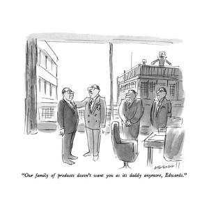 """Our family of products doesn't want you as its daddy anymore, Edwards."" - New Yorker Cartoon by James Stevenson"