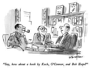 """""""Say, how about a book by Koch, O'Connor, and Bob Hope?"""" - New Yorker Cartoon by James Stevenson"""