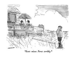 """Scott misses Perot terribly."" - New Yorker Cartoon by James Stevenson"