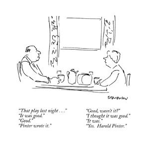"""That play last night..."" ""It was good."" ""Good."" ""Pinter wrote it."" ""Good…"" - New Yorker Cartoon by James Stevenson"