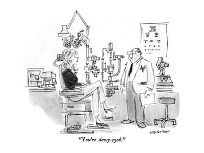 """""""You're dewy-eyed."""" - New Yorker Cartoon by James Stevenson"""