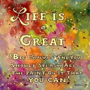 Life is Like a Great Big Canvas by Janet Kruskamp