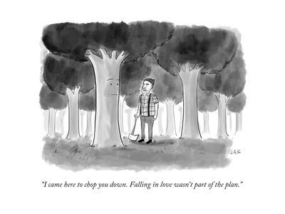 """""""I came here to chop you down. Falling in love wasn't part of the plan."""" - New Yorker Cartoon"""