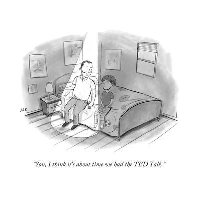"""""""Son, I think it's about time we had the TED Talk."""" - New Yorker Cartoon"""