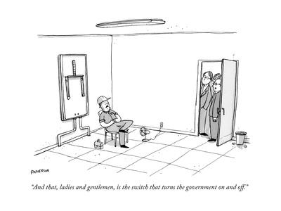 """""""And that, ladies and gentlemen, is the switch that turns the government o?"""" - New Yorker Cartoon"""