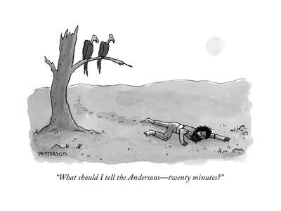 """""""What should I tell the Andersons?twenty minutes?"""" - New Yorker Cartoon"""