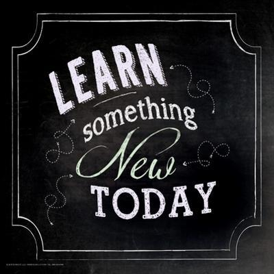 Learn Something New Today - Inspirational Chalkboard Style Quote Poster by Jeanne Stevenson