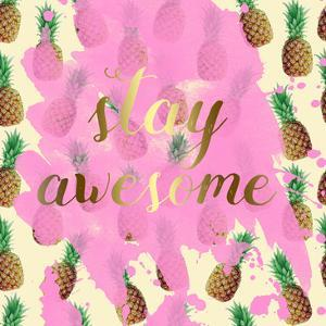Stay Awesome Pineapple by Jelena Matic