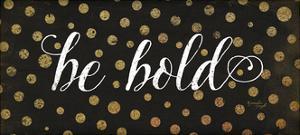 Be Bold by Jennifer Pugh