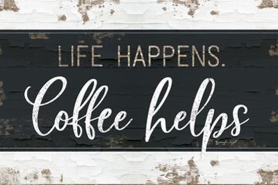 Life Happens, Coffee Helps by Jennifer Pugh