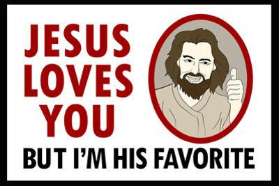 Jesus Loves You But I'm His Favorite Plastic Sign