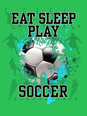Eat Sleep Play Soccer by Jim Baldwin
