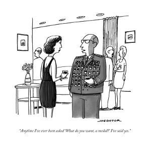 """Anytime I've ever been asked 'What do you want, a medal?' I've said yes."" - New Yorker Cartoon by Joe Dator"