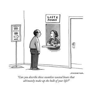 """Can you describe these countless wasted hours that ultimately make up the..."" - New Yorker Cartoon by Joe Dator"