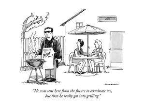 """He was sent here from the future to terminate me, but then he really got …"" - New Yorker Cartoon by Joe Dator"