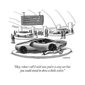 """Hey, relax—all I said was you're a sexy car but you could stand to dress …"" - Cartoon by Joe Dator"
