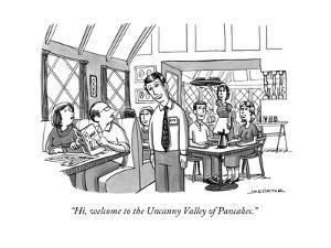 """Hi, welcome to the Uncanny Valley of Pancakes."" - New Yorker Cartoon by Joe Dator"