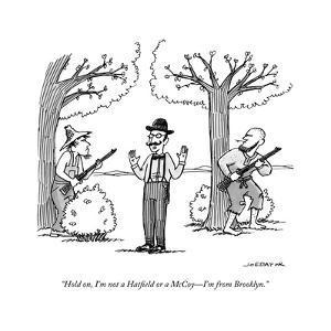 """Hold on, I'm not a Hatfield or a McCoy?I'm from Brooklyn."" - New Yorker Cartoon by Joe Dator"