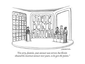 """I'm sorry, Jeannie, your answer was correct, but Kevin shouted his incorr..."" - New Yorker Cartoon by Joe Dator"