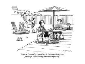 """My wife is recording everything the kids do until they leave for college.?"" - New Yorker Cartoon by Joe Dator"