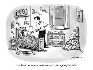 """""""See? There's no monster in the corner—it's just a pile of old skulls."""" - New Yorker Cartoon by Joe Dator"""