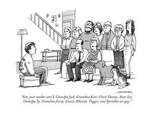 """Son, your mother and I, Grandpa Jack, Grandma Kate, Uncle Danny, Aunt Sue?"" - New Yorker Cartoon by Joe Dator"