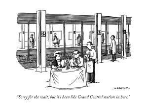 """Sorry for the wait, but it's been like Grand Central station in here."" - New Yorker Cartoon by Joe Dator"