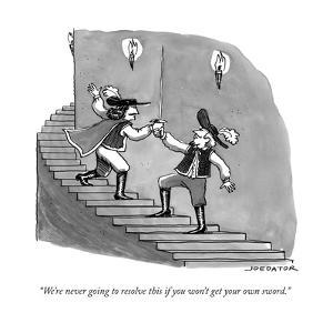 """We're never going to resolve this if you won't get your own sword."" - New Yorker Cartoon by Joe Dator"