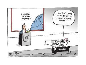 Climate science deniers. Don't have to be right … Just create doubt! 50 yea by Joel Pett