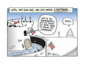 Until one guy owned everything…permanently cut my taxes I'll have more to spend on campaigns! by Joel Pett