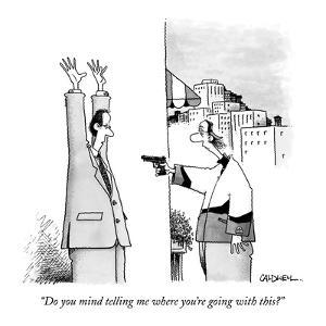"""""""Do you mind telling me where you're going with this?"""" - New Yorker Cartoon by John Caldwell"""