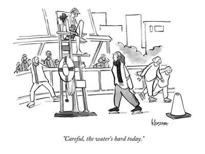 """""""Careful, the water's hard today."""" - New Yorker Cartoon"""