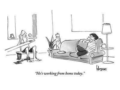 """""""He's working from home today."""" - New Yorker Cartoon"""