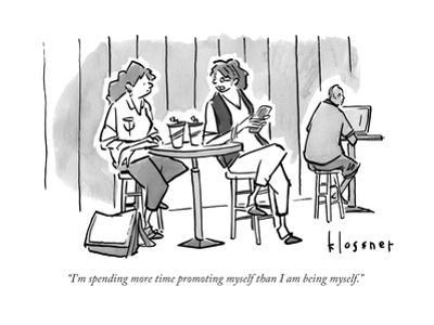 """""""I'm spending more time promoting myself than I am being myself."""" - New Yorker Cartoon"""
