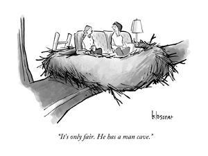 """""""It's only fair. He has a man cave."""" - New Yorker Cartoon by John Klossner"""