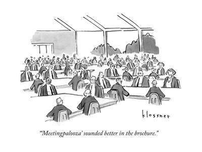 """""""'Meetingpalooza' sounded better in the brochure."""" - New Yorker Cartoon"""