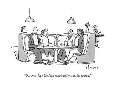 """""""Our marriage has been renewed for another season."""" - New Yorker Cartoon"""