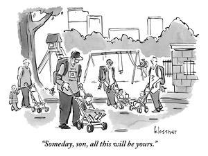 """Someday, son, all this will be yours."" - New Yorker Cartoon by John Klossner"