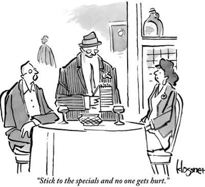 """""""Stick to the specials and no one gets hurt."""" - New Yorker Cartoon"""