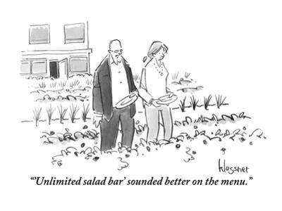""""""" 'Unlimited salad bar' sounded better on the menu."""" - New Yorker Cartoon"""