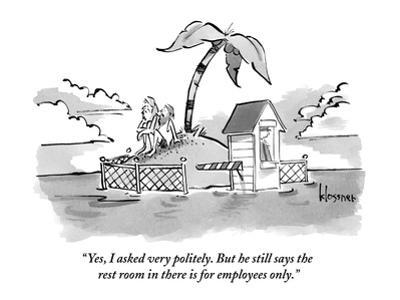 """""""Yes, I asked very politely. But he still says the rest room in there is f…"""" - New Yorker Cartoon"""